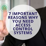 7 Reasons Why You Need Access Control Systems - Revised September 2018