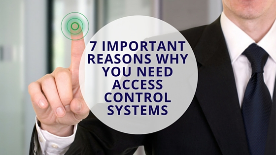 7 Reasons Why You Need Access Control Systems – Revised September 2018