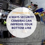 4 Ways Security Cameras Can Improve Your Bottom Line - revised August 19