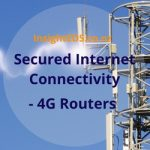 Secured Internet Connectivity – 4G Routers